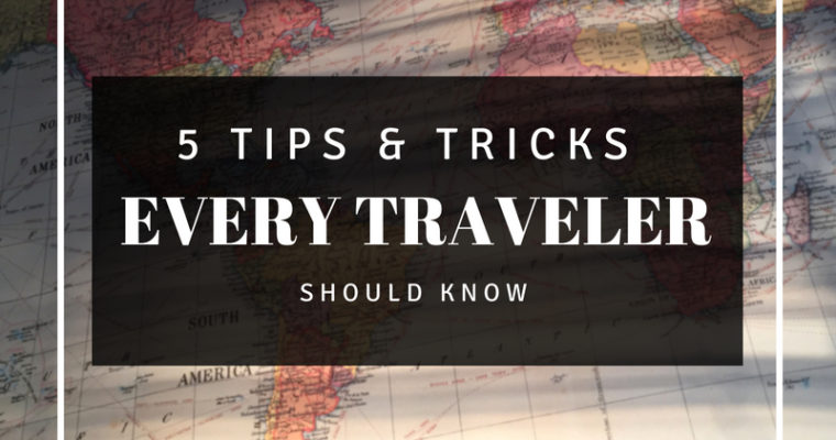 Five Tips and Tricks Every Traveler Should Know