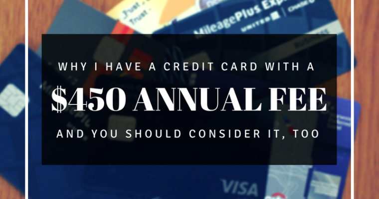 Why I have a credit card with a $450 annual fee (and why you should consider it, too)