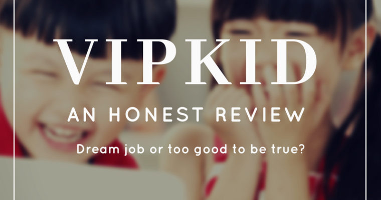 VIPKID Review- Dream Job or Too Good to Be True?