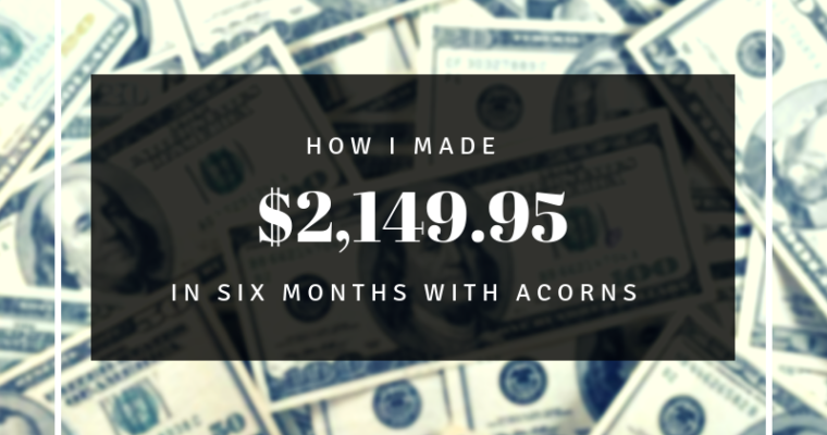 How I made $2,149.95 in six months with Acorns